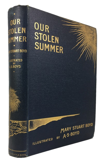 Our Stolen Summer: The Record of a Roundabout Tour. Mary Stuart Boyd.