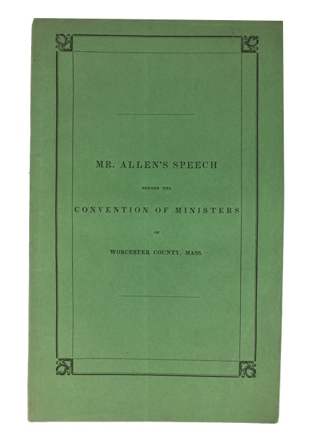 Mr. Allen's Speech on Ministers Leaving a Moral Kingdom to Bear Testimony Against Sin; Liberty in Danger, from the Publication of Its Principles; the Constitution a Shield for Slavery; and the Union Better than Freedom and Righteousness. George Allen.
