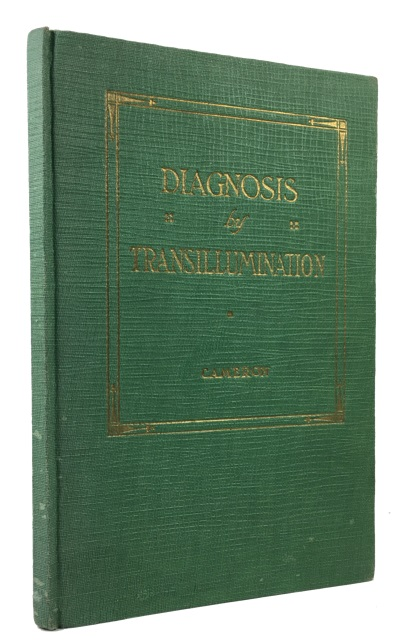 Diagnosis by Transillumination: A Treatise on the Use of Transillumination in Diagnosis of Infected Conditions of the Dental Process and Various Air Sinuses with a Chapter on the Electric Test for Pulp Vitality. W. J. Cameron.