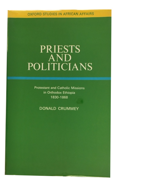 Priests and Politicians: Protestant and Catholic Missions in Orthodox Ethiopia, 1830-1868. Donald Crummey.