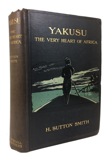 """Yakusu"" the Very Heart of Africa: Being Some Account of the Protestant Mission at Stanley Falls, Upper Congo. H. Sutton Smith."