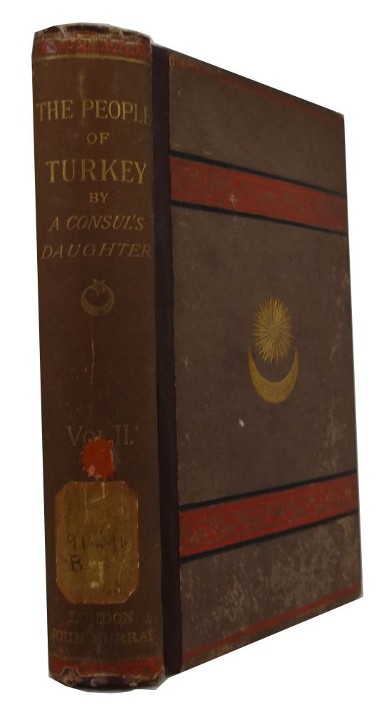People of Turkey: Twenty Years' Residence among Bulgarians, Greeks, Albanians, Turks, and Armenians. By a Consul's Daughter and Wife. [Vol. II only]. Fanny Janet Blunt.