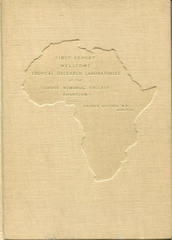 First Report of the Wellcome Research Laboratories at the Gordon Memorial College, Khartoum. Andrew Balfour, Sir.