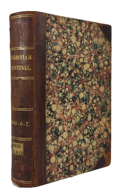 The Christian Sentinel. Bound volume containing Volumes 1 and 2 (April 1845- March 1847)