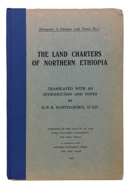 The Land Charters of Northern Ethiopia. George Wynn Brereton Huntingford.