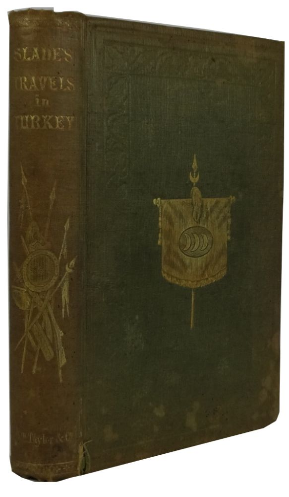 Slade's Travels in Turkey. Turkey and the Turks, and a Cruise in the Black Sea, with the Capitan Pasha. A Record of Travel. Adolphus Slade.