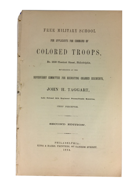 Free Military School for Applicants for Command of Colored Troops, No. 1210 Chestnut Street, Philadelphia, Established by the Supervisory Committee for Recruiting Colored Regiments, John H. Taggart, Late Colonel 12th Regiment Pennsylvania Reserves, Chief Preceptor