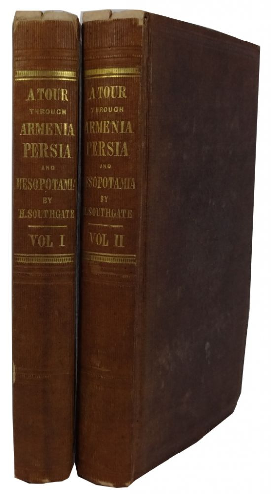 Narrative of a Tour through Armenia, Kurdistan, Persia and Mesopotamia, with an Introduction, and Occasional Observations upon the Condition of Mohammedanism and Christianity in Those Countries. Horatio Southgate.