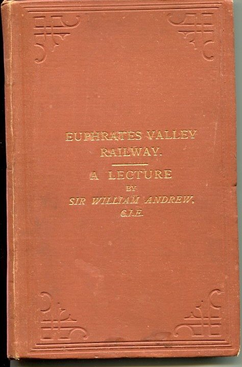 Euphrates Valley Route to India, in Connection with the Central Asian and Egyptian Questions. Lecture Delivered at the National Club on the 16th June 1882. William Patrick Andrew.