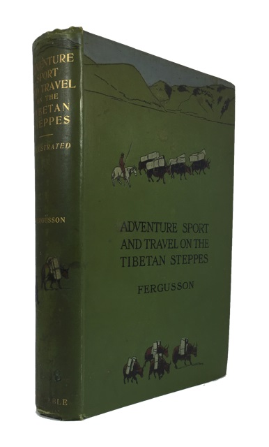 Adventure, Sport and Travel on the Tibetan Steppes. W. N. Fergusson.