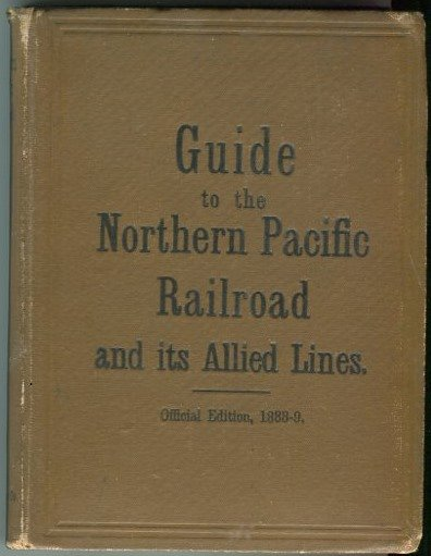 The Great Northwest; A Guide-book and Itinerary for the use of Tourists and Travelers Over the Lines of the Northern Pacific Railroad, The Oregon Railway and Navigation Company and the Oregon and California Railroad