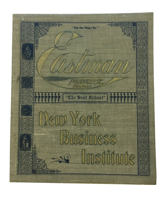 Catalogue and Prospectus of the Eastman Academic, Business, Civil Service, Shorthand, Typewriting, Telegraphy, Penmanship, and Correspondence Schools, Poughkeepsie and New York. A Book of Information Concening Two Good Schools. Eastman National Business College New York Business Institute, N. Y. Poughkeepsie, N. Y. New York, and.