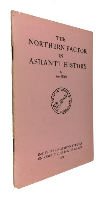 The Northern Factor in Ashanti History. [cover & caption title]. Ivor Wilks.