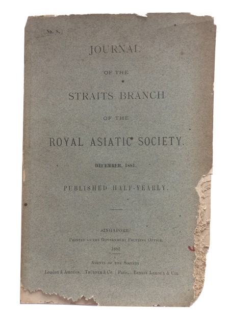 Journal of the Straits Branch of the Royal Asiatic Society. December, 1881. [Issue No. 8]. Royal Asiatic Society. Straits Branch.