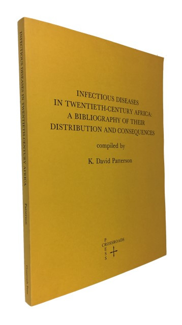 Infectious Diseases in Twentieth-Century Africa: A Bibliography of Their Distribution and Consequences. K. David Patterson.