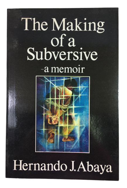 The Making of a Subversive: a Memoir. Hernando J. Abaya.