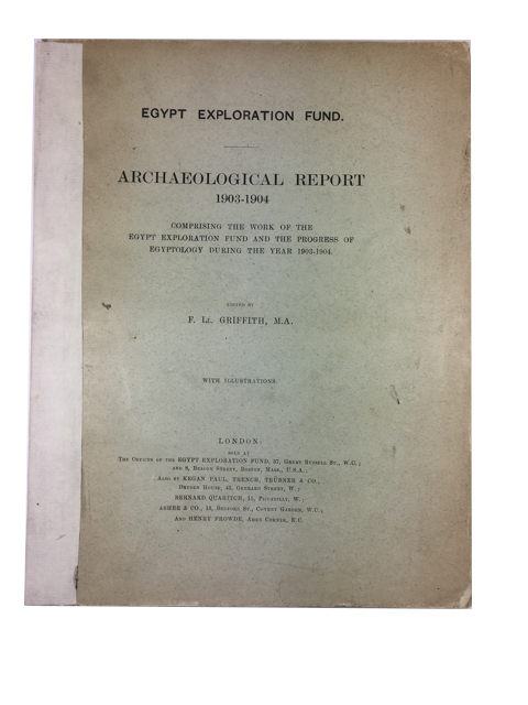 Archaeological Report 1903-1904: Comprising the Work of the Egypt Exploration Fund and the Progress of Egyptology during the Year 1903-1904. F. L. Griffith.