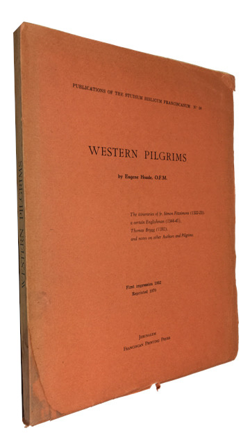 Western Pilgrims: the Itineraries of Fr. Simon Fitzsimons (1322-23), a Certain Englishman (1344-45), Thomas Brygg (1392), and Notes on Other Authors and Pilgrims. Eugene Hoade, compiler.
