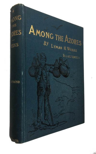 Among the Azores. Lyman Horace Weeks.
