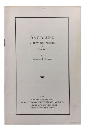 Ost-Yude: A Play for Adults in One Act. [Cover title]. Samuel J. Citron.