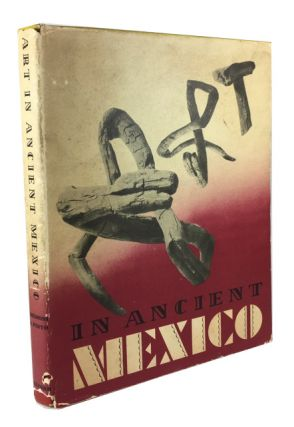 Art in Ancient Mexico: Selected and Photographed from the Collection of Diego Rivera. Gilbert...