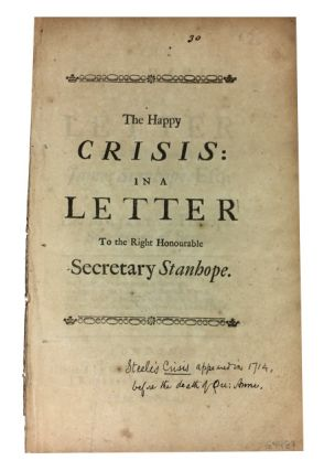 The Happy Crisis: in a Letter to the Right Honourable James Stanhope, Esq; One of His Majesty's...