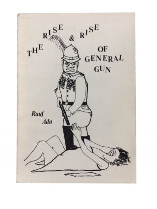 The Rise & Rise of General Gun. Rauf Adu