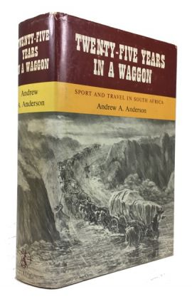 Twenty-Five Years in a Waggon. Sport and Travel in South Africa. Andrew A. Anderson