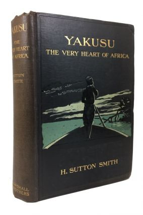 """Yakusu"" the Very Heart of Africa: Being Some Account of the Protestant Mission at Stanley Falls,..."