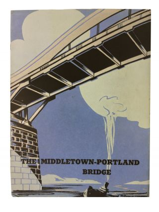 The Middletown-Portland Bridge: The Story of Its Inception, Pictures of Its Progress, and Its Significance to the Residents of Middlesex County who, after Many Years of Endeavor Have Seen a Dream Com True