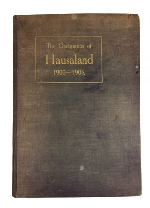The Occupation of Hausaland 1900-1904: Being a Translation of Arabic Letters found in the House...