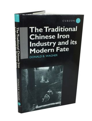 The Traditional Chinese Iron Industry and Its Modern Fate. Donald B. Wagner.