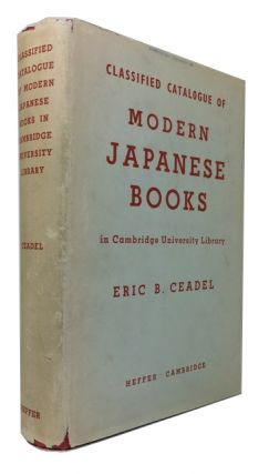 Classified Catalogue of Modern Japanese Books in Cambridge University. Eric B. Ceadel