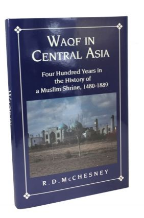 Waqf in Central Asia: Four Hundred Years in the History of a Muslim Shrine, 1480-1889. R. D. McChesney.