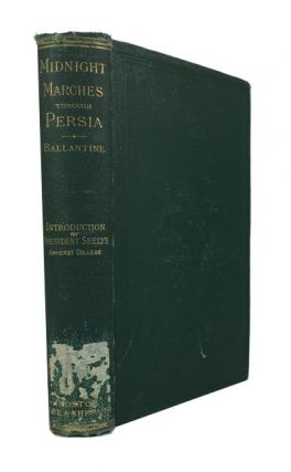 Midnight Marches through Persia. Henry Ballantine