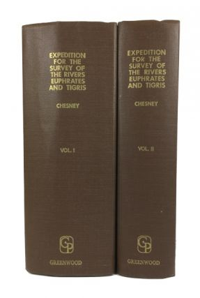 The Expedition for the Survey of the Rivers Euphrates and Tigris, carried on by Order of the...