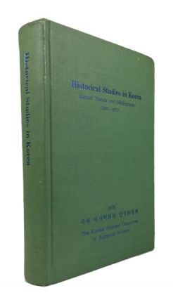 Historical Studies in Korea Recent Trends and Bibliography (1945-1973). International Congress of...