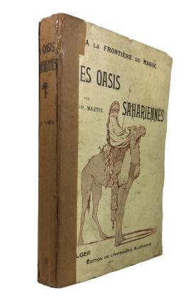 Oasis Sahariennes (Gourara - Touat - Tidikelt). Tome I. Alfred Georges Paul Martin