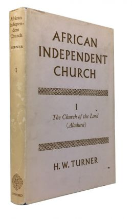History of an African Independent Church. [Volume] I. The Church of the Lord (Aladura). Harold W. Turner.