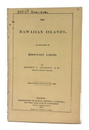 The Hawaiian Islands, as Developed by Missionary Labors. [cover title]. Andrew P. Peabody