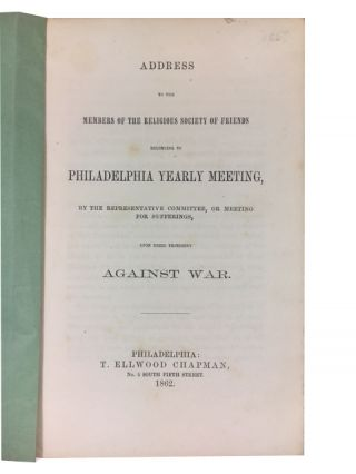Address to the members of the Religious Society of Friends Belonging to Philadelphia yearly meeting, by the Representative Committee, of Meeting for Sufferings upon Their Testimony against War. William Dorsey, Clerk of the Meeting.