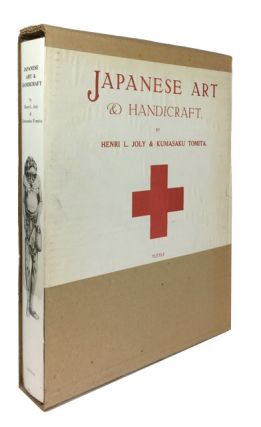 Japanese Art & Handicraft: An Illustrated Record of the Loan Exhibition held in Aid of the British Red Cross in October-November, 1915. Henri L. Joly, Kumasaku Tomita.