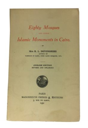 Eighty Mosques and Other Islamic Monuments in Cairo. Devonshire, Mrs. R. L.
