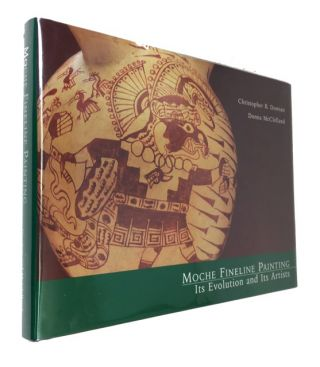 Moche Fineine Painting: Its Evolution and Its Artists. Christopher B. Donnan, Donna McClelland.