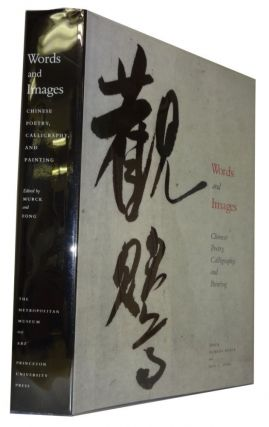 Words and Images: Chinese Poetry, Calligraphy, and Painting. Alfreda Murck, Wen C. Fong.