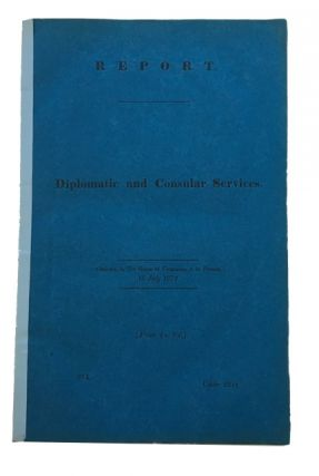 Report from the Select Committee on Diplomatic and Consular Services; Together with the...