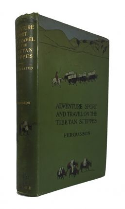 Adventure, Sport and Travel on the Tibetan Steppes. W. N. Fergusson