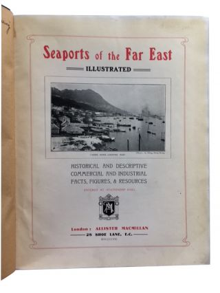 Seaports of the Far East. Historical and Descriptive Commercial and Industrial Facts, Figures & Resources