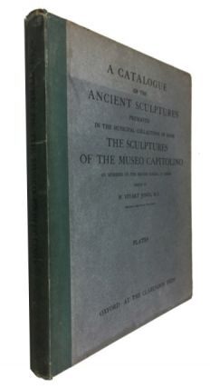 A Catalogue of the Ancient Sculptures Preserved in the Municipal Collections of Rome: The...