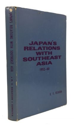 Japan's Relations with Southeast Asia: 1952-60: With Particular Reference to the Philippines and Indonesia. K. V. Kesavan.
